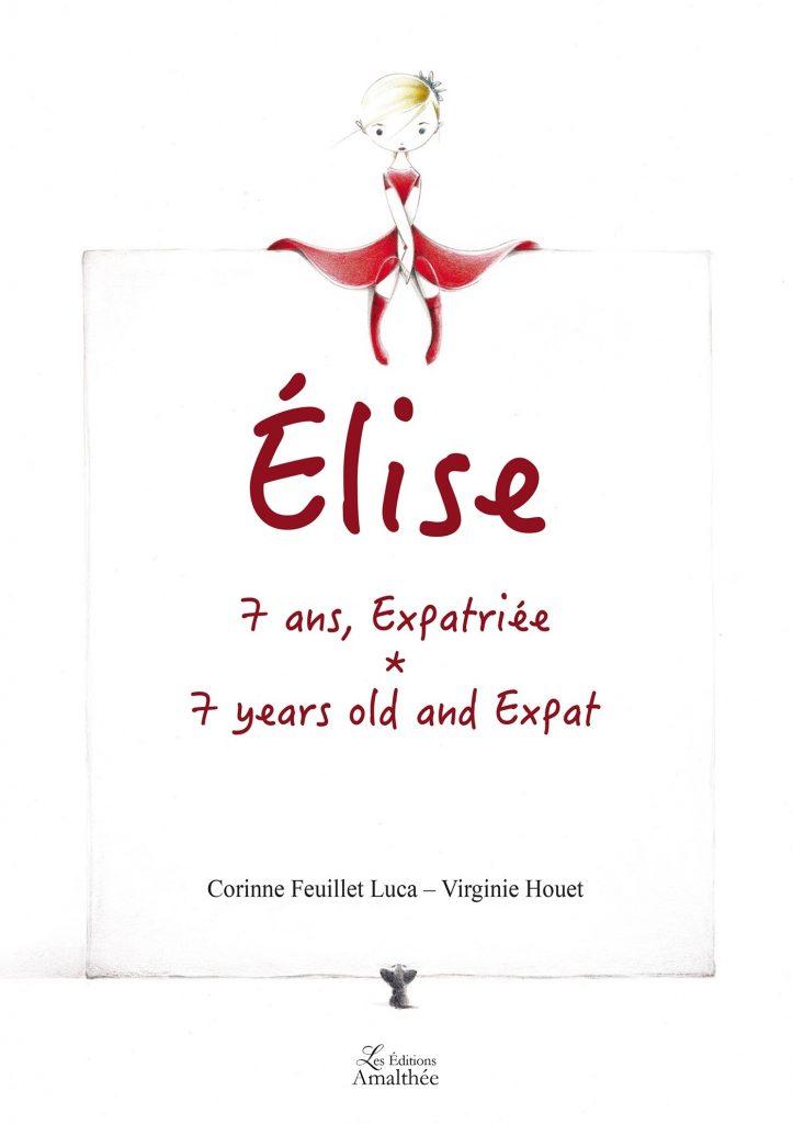 Photo cover Elise 7 ans Expatriée de Corinne Feuillet Luca et Virginie Houet